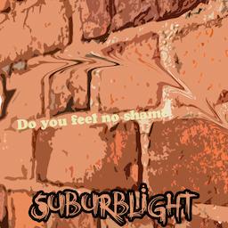 Suburblight - Do You Feel No Shame